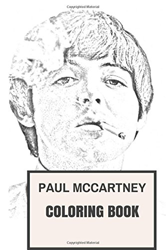 Paul McCartney Coloring Book: Legendary Beatle and English Poet Man Behind the Pop Inspired Adult Coloring Book (Coloring Book for Adults)