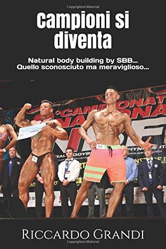 Campioni si diventa: Natural body building by SBB... quello sconosciuto ma meraviglioso...