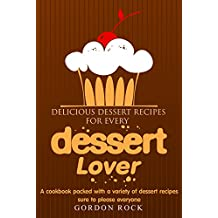 Delicious Dessert Recipes for Every Dessert Lover: A cookbook packed with a variety of dessert recipes sure to please everyone (English Edition)