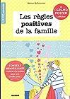 Les règles positives de la famille - Conseils bienveillants à suivre à la maison pour une famille unie