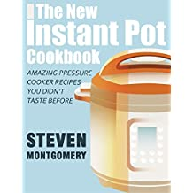The New Instant Pot Cookbook: Amazing Pressure Cooker Recipes You Didn't Taste Before (Bonus Gift Cookbooks Included) (English Edition)