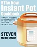 The New Instant Pot Cookbook: Amazing Pressure Cooker Recipes You Didn't Taste Before (Bonus Gift Cookbooks Included)