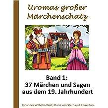 Uromas großer Märchenschatz - Band 1: 37 Märchen und Sagen aus dem 19. Jahrhundert