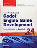 #10: Godot Engine Game Development in 24 Hours, Sams Teach Yourself: The Official Guide to Godot 3.0