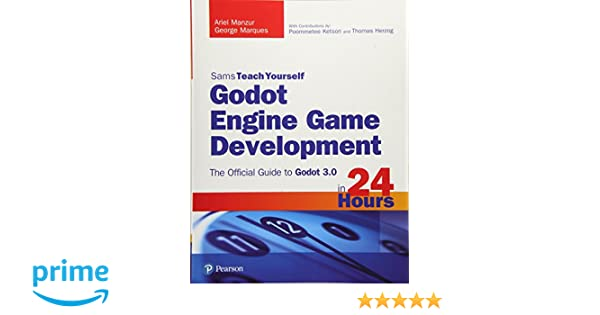 Godot Engine Game Development in 24 Hours, Sams Teach Yourself: The