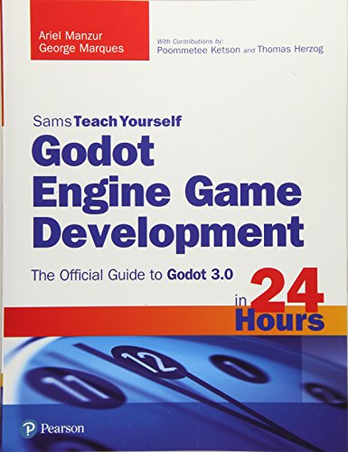 Sams Teach Yourself Godot Engine Game Development in 24 Hours: The Official Guide to Godot 3.0 di Ariel Manzur,George Marques