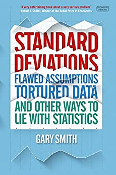 Standard Deviations: Flawed Assumptions, Tortured Date and Other Ways to Lie With Statistics di [Smith, Gary]