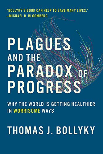 Plagues and the Paradox of Progress: Why the World Is Getting Healthier in Worrisome Ways (The MIT Press) (English Edition)