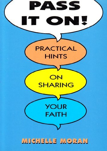 Pass it on!: Practical Hints on Sharing Your Faith by Michelle Moran (1990-07-15)