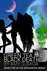 Green Tea and Black Death: Volume 5 (The Godhunter) by Amy Sumida (2013-08-11)