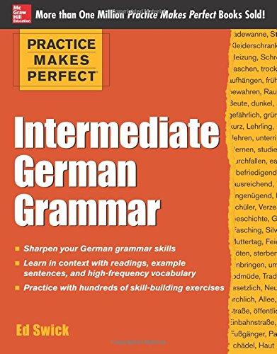 Practice Makes Perfect Intermediate German Grammar (Practice Makes Perfect Series) por Ed Swick