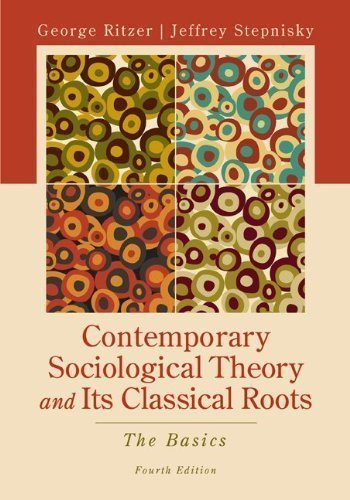 Contemporary Sociological Theory and Its Classical Roots: The Basics by Ritzer, George Published by McGraw-Hill Humanities/Social Sciences/Languages 4th (fourth) edition (2012) Paperback