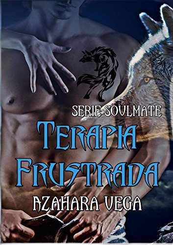 Terapia frustrada (Serie SoulMate nº 1) por Azahara Vega