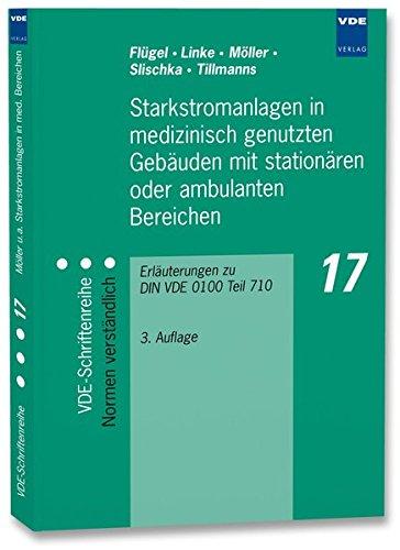 Starkstromanlagen in medizinisch genutzten Gebäuden mit stationären oder ambulanten Bereichen: Erläuterungen zu DIN VDE 0100 Teil 710 (VDE-Schriftenreihe - Normen verständlich)