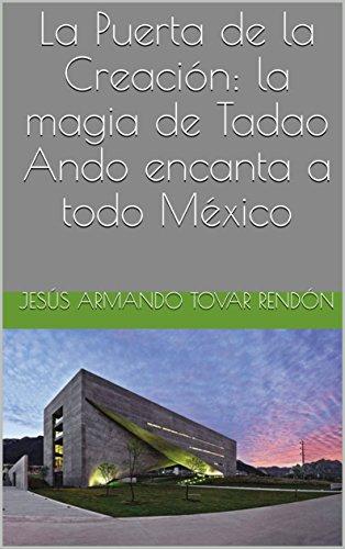 La Puerta de la Creación: la magia de Tadao Ando encanta a todo México por Jesús Armando Tovar Rendón
