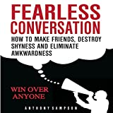 Fearless Conversation: How to Make Friends, Destroy Shyness, and Eliminate Awkwardness