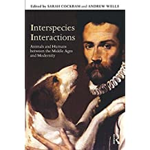 Interspecies Interactions: Animals and Humans between the Middle Ages and Modernity