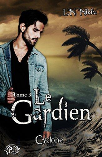 Le Gardien, tome 3 - Cyclone (La Romance) par L.N. Nikita