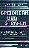 Speichern und Strafen: Die Gesellschaft im Datengefängnis (Beck Paperback 6357) (German Edition)