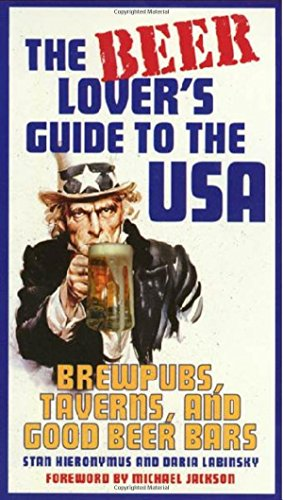 The Beer Lover's Guide to the USA: Brewpubs, Taverns, and Good Beer Bars by Michael Jackson (Foreword), Stan Hieronymus (1-Mar-2000) Paperback