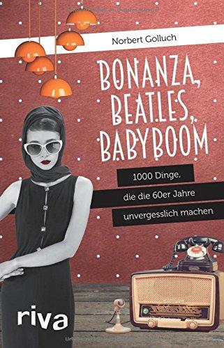 bonanza-beatles-babyboom-1000-dinge-die-die-60er-jahre-unvergesslich-machen