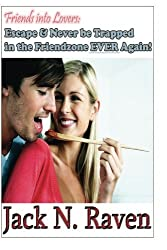 Friends into Lovers: Escape and Never be Trapped In The Friendzone Ever Again! by Jackn N. Raven (2014-01-17)