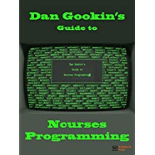 Dan Gookin's Guide to Ncurses Programming (English Edition)