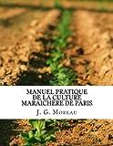 Manuel Pratique de La Culture Maraichere de Paris - CreateSpace Independent Publishing Platform - 11/03/2016