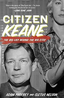 Citizen Keane: The Big Lies Behind the Big Eyes von [Nelson, Cletus, Parfrey, Adam]
