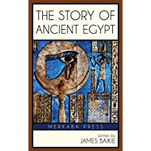The Story of Ancient Egypt (Illustrated) (English Edition)