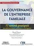 La gouvernance des entreprises familiales - 77 Conseils pratiques aux administrateurs, actionnaires et dirigeants
