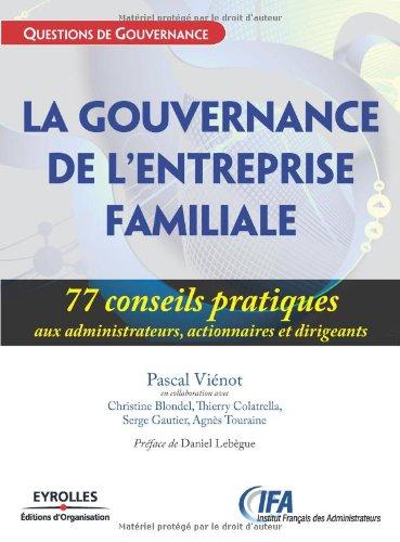 La gouvernance de l'entreprise familiale: 77 conseils pratiques aux administrateurs, actionnaires et dirigeants par Serge Gautier