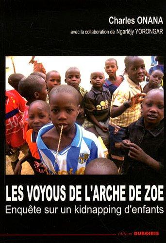 Les voyous de l'Arche de Zoé Enquête sur un kidnapping d'enfants par Charles ONANA