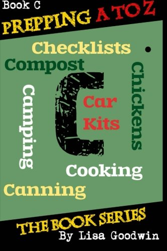 Prepping a to Z the Book Series: C Is for Cooking, Canning, Chickens, Compost, Camping, Checklists and Car Kits: Volume 3