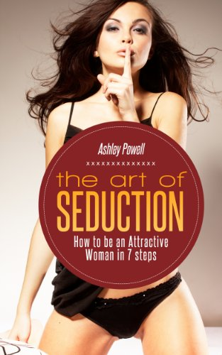 The Art of Seduction: How to be an Attractive Woman in 7 Steps (Become His Muse Book 1)