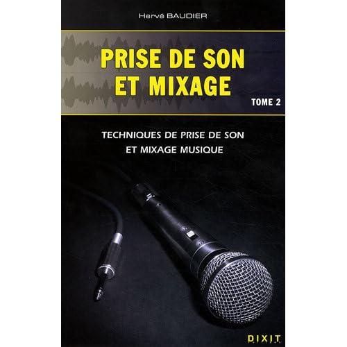 Prise de son et mixage : Tome 2, Techniques de prise de son et mixage musique