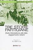 Tre storie partigiane. Dalla Macedonia alle Alpi, dappertutto italiani