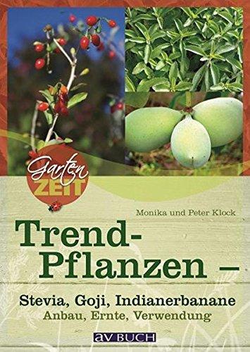 Trendpflanzen - Stevia, Goji & Co: Anbau, Ernte, Verwendung (Gartenzeit bei avBUCH)