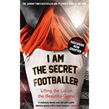 I Am The Secret Footballer: Lifting the Lid on the Beautiful Game (English Edition)
