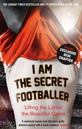 I Am The Secret Footballer: Lifting the Lid on the Beautiful Game
