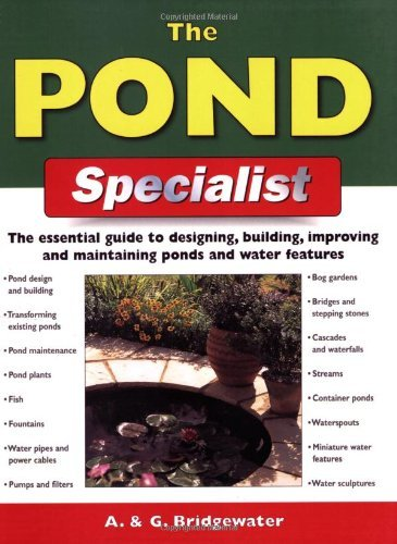 The Pond Specialist: The Essential Guide to Designing, Building, Improving and Maintaining Ponds and Water Features (Specialist Series) by Alan Bridgewater (2004-01-01)