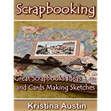 Scrapbooking: Great Scrapbooks Ideas and Cards Making Sketches (DIY Ideas Book 2) (English Edition)