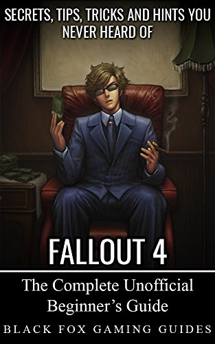 The Unofficial Fallout 4 Guide: Secrets, Tips, Tricks and Hints You May Not Know (English Edition)
