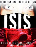ISIS: Terrorism and the Rise of Isis- Origin of the Islamic State of Iraq and Syria