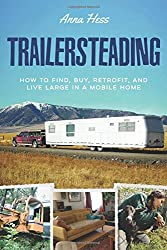 Trailersteading: How to Find, Buy, Retrofit, and Live Large in a Mobile Home