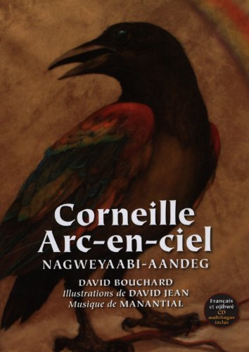 Cornielle Arc-en-ciel: Nagweyaabi-Aandeg by David Bouchard (August 31,2012)