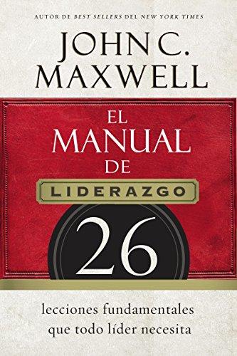 El manual de liderazgo: 26 lecciones fundamentales que todo líder necesita por John C. Maxwell