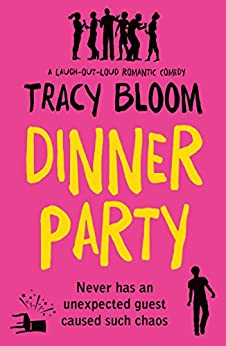 Dinner Party: A laugh out loud romantic comedy by [Bloom, Tracy]