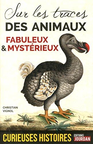 Curieuses histoires des animaux fabuleux et mystrieux - Sur les traces