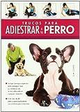 Trucos para Adiestrar a tu Perro (Enciclopedia de las Mascotas)